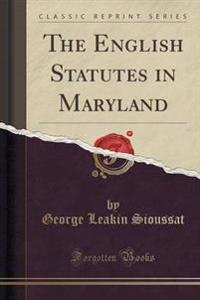The English Statutes in Maryland (Classic Reprint)