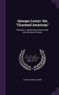 Georges Lewys' the Charmed American