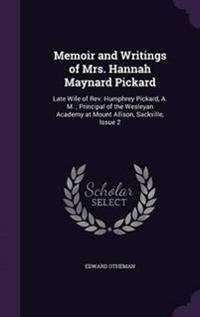 Memoir and Writings of Mrs. Hannah Maynard Pickard