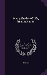 Many Shades of Life, by M.A.H.M.H