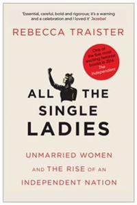 All the single ladies - unmarried women and the rise of an independent nati