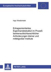 Ertragsorientiertes Eigenhandelskalkuel Im Prozeß Bankenaufsichtsrechtlicher Anforderungen Kleiner Und Mittelgroßer Institute