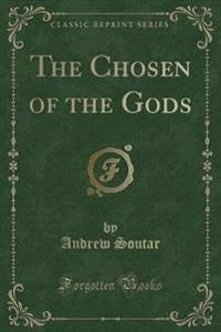 The Chosen of the Gods (Classic Reprint)