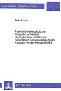 Persoenlichkeitsschutz ALS Buergerliche Freiheit Im Englischen Recht Unter Besonderer Beruecksichtigung Der Kollision Mit Der Pressefreiheit: Eine Unt