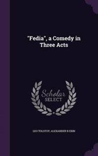 Fedia, a Comedy in Three Acts