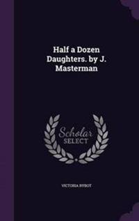 Half a Dozen Daughters. by J. Masterman