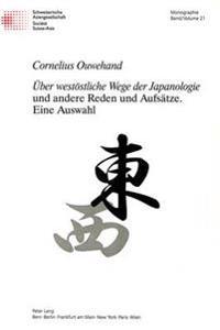 Ueber Westoestliche Wege Der Japanologie Und Andere Reden Und Aufsaetze. Eine Auswahl