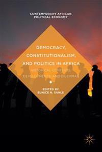 Democracy, Constitutionalism, and Politics in Africa: Historical Contexts, Developments, and Dilemmas