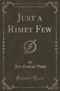 Just a Rimey Few (Classic Reprint)