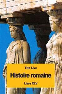 Histoire Romaine: Livre XLV