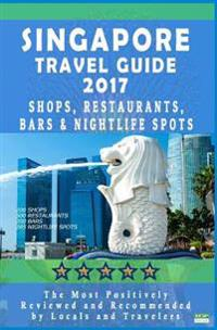 Singapore Travel Guide 2017: Shops, Restaurants, Bars & Nightlife in Singapore (City Travel Guide 2017 / Dining & Shopping)