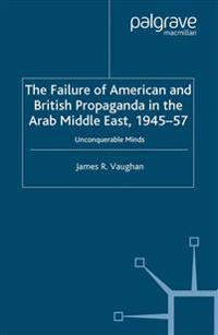 The Failure of American and British Propaganda in the Arab Middle East 1945-1957