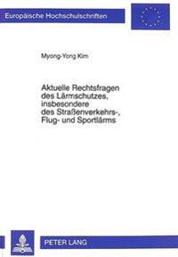 Aktuelle Rechtsfragen Des Laermschutzes, Insbesondere Des Strassenverkehrs-, Flug- Und Sportlaerms
