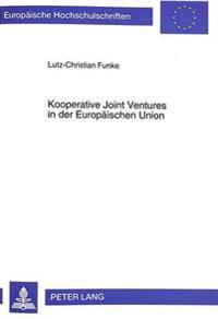 Kooperative Joint Ventures in Der Europaeischen Union: Eine Analyse Der Kartellrechtlichen Entscheidungspraxis Der Europaeischen Kommission Zu Koopera