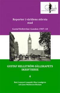Reporter i världens största stad : Gustaf Hellström i London 1907-10