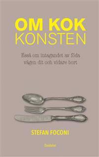 Om kokkonsten : essä om intagandet av föda, vägen dit och vid