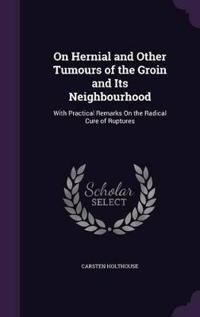 On Hernial and Other Tumours of the Groin and Its Neighbourhood