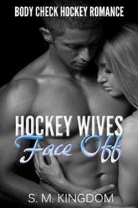 Hockey Wives Face Off: Body Check Romance Sports Fiction: Power Play, Game Misconduct, Goalie Interference, Romantic Box Set Collection