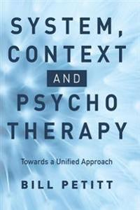 System, Context and Psychotherapy: Towards a Unified Approach