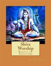 Shiva Worship: Basics of Shaivism
