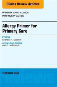 Allergy Primer for Primary Care, An Issue of Primary Care: Clinics in Office Practice,