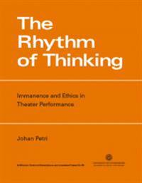 The Rhythm of Thinking: Immanence and Ethics in Theater Performance