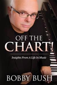 Off the Chart!: Insights from a Life in Music