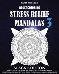 Adult Coloring Stress Relief Mandalas Black Edition 3: 40 Mandalas on Black Background to Relieve Stress, Concentrate and Letting Go by Creating an Am