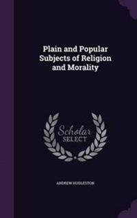 Plain and Popular Subjects of Religion and Morality