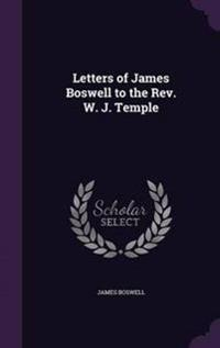 Letters of James Boswell to the REV. W. J. Temple