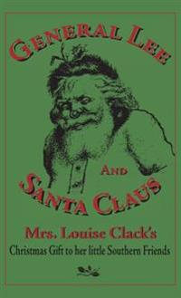 General Lee and Santa Claus: Mrs. Louise Clack's Christmas Gift to Her Little Southern Friends