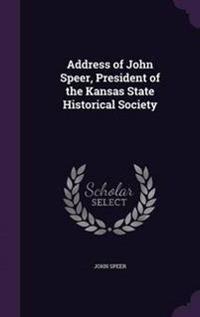 Address of John Speer, President of the Kansas State Historical Society