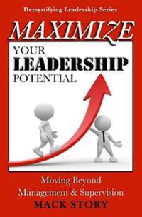 Maximize Your Leadership Potential: Moving Beyond Management & Supervision