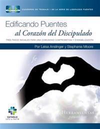 Edificando Puentes Al Corazon del Discipulado