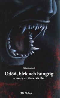 Odöd, blek och hungrig : vampyren i bok och film