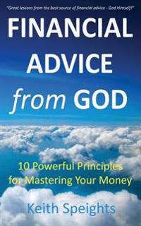 Financial Advice from God: 10 Powerful Principles for Mastering Your Money