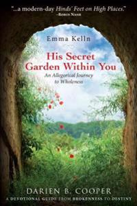 His Secret Garden Within You: An Allegorical Journey to Wholeness