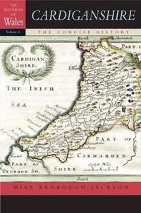 Cardiganshire: A Concise History