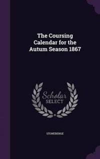 The Coursing Calendar for the Autum Season 1867