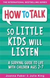 How to talk so little kids will listen - a survival guide to life with chil
