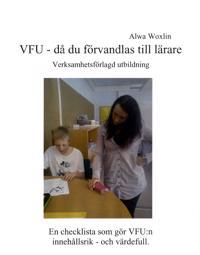 VFU - då du förvandlas till lärare : verksamhetsförlagd utbildning : en checklista som gör VFU:n innehållsrik - och värdefull