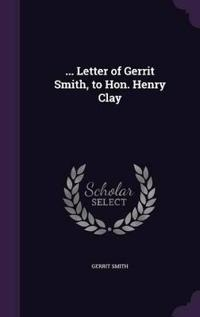... Letter of Gerrit Smith, to Hon. Henry Clay