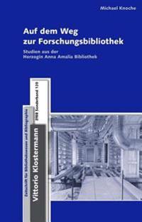Auf Dem Weg Zur Forschungsbibliothek: Studien Aus Der Herzogin Anna Amalia Bibliothek