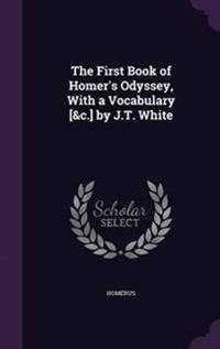The First Book of Homer's Odyssey, with a Vocabulary [&C.] by J.T. White