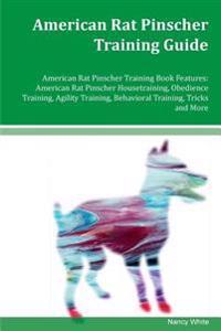 American Rat Pinscher Training Guide American Rat Pinscher Training Book Features: American Rat Pinscher Housetraining, Obedience Training, Agility Tr