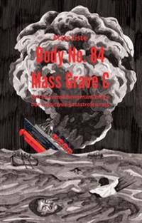 Body No. 84 - Mass Grave C : om en svensk herremans bittra öde i Lusitania-katastrofen 1915.