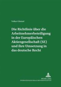 Die Richtlinie Ueber Die Arbeitnehmerbeteiligung in Der Europaeischen Aktiengesellschaft (Se) Und Ihre Umsetzung in Das Deutsche Recht