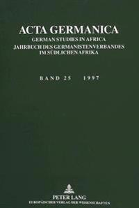 ACTA Germanica: German Studies in Africa. in Verbindung Mit Walter Koeppe, Carlotta Von Maltzan Und Gunther Pakendorf