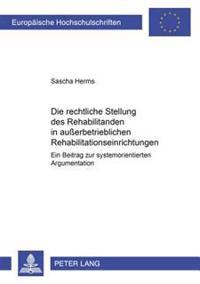 Die Rechtliche Stellung Des Rehabilitanden in Auerbetrieblichen Rehabilitationseinrichtungen: Ein Beitrag Zur Systemorientierten Argumentation