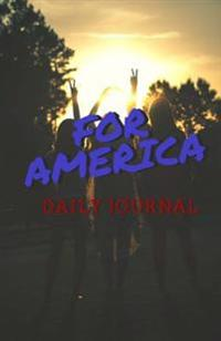 For America Patriotic Daily Journal and Notebook: Blank Lined Journal to Write in to Record Your Living History